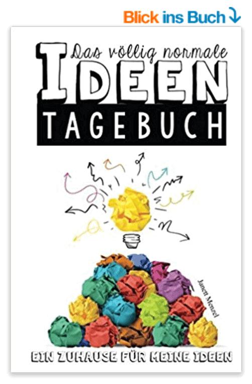 Ideentagebuch für Blogger, Entrepreneure, Autoren, Genies, Vielbegabte, Hochbegabte, Querdenker, Kreative