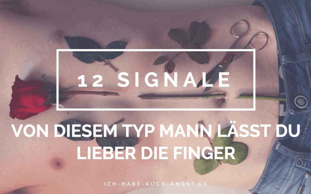 12 Signale: Von diesem Typ Mann lässt du lieber die Finger