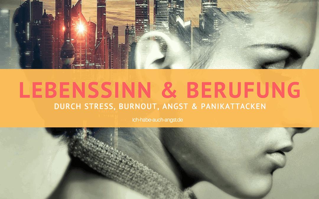Durch Burnout, Angst & Panik zum wahren Lebenssinn und zur Berufung